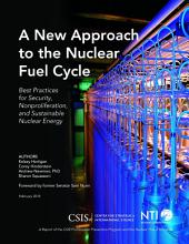 A New Approach to the Nuclear Fuel Cycle: Best Practices for Security, Nonproliferation, and Sustainable Nuclear Energy