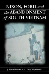 Nixon, Ford and the Abandonment of South Vietnam