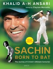 Sachin, Born to Bat: The Journey of Cricket's Ultimate Centurion