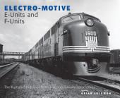 Electro-Motive E-Units and F-Units: The Illustrated History of North America's Favorite Locomotives