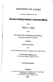 Reports of Cases Argued and Determined in the Courts of King's Bench & Common Pleas: From 1670 to 1704