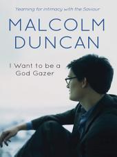 I Want to be a God Gazer: Yearning for intimacy with the Saviour