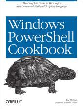 Windows PowerShell Cookbook: for Windows, Exchange 2007, and MOM, Volume 3