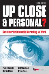 Up Close and Personal?: Customer Relationship Marketing at Work, Edition 3
