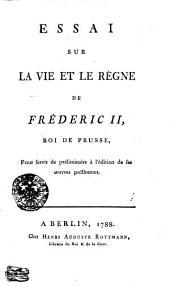 Essai sur la vie et le règne de Frédéric II, roi de Prusse, pour servir de préliminaire à l'édition de ses oeuvres posthumes [par l'abbé C. Denina].