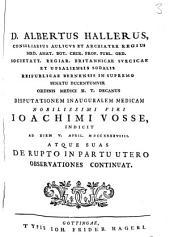 Albertus Hallerus, ... disputationem ... Ioachimi Vosse indicit, ... atque suas De Rupto in partu utero observationes continuat