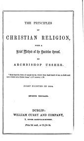 The Principles of Christian Religion; with a large body of divinity ... together with Immanuel, or the mystery of the Incarnation of the son of God. The seventh edition ... to which is now added twenty sermons ... Perused and published by his Lordship's chaplains J. Crabb and S. Gower with the life of the author, etc