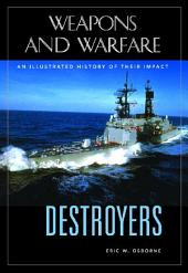 Destroyers: An Illustrated History of Their Impact