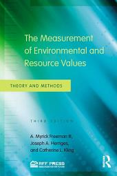 The Measurement of Environmental and Resource Values: Theory and Methods, Edition 3