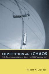 Competition and Chaos: U. S. Telecommunications Since the 1996 Telecom Act
