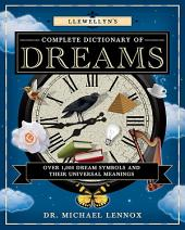 Llewellyn's Complete Dictionary of Dreams: Llewellyn's Complete Book Series