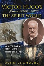 Victor Hugo's Conversations with the Spirit World: A Literary Genius's Hidden Life, Edition 2