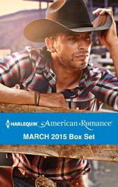 Harlequin American Romance March 2015 Box Set: Her Rodeo Man\The Doctor's Cowboy\The Baby Bonanza\A Texan for Hire