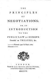 The Principles of Negotiations: Or, an Introduction to the Public Law of Europe Founded on Treaties, &c