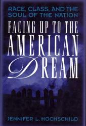 Facing Up to the American Dream: Race, Class, and the Soul of the Nation: Race, Class, and the Soul of the Nation