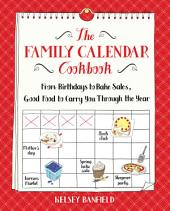 The Family Calendar Cookbook: From Birthdays to Bake Sales, Good Food to Carry You Through the Year