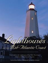 Lighthouses of the Mid-Atlantic Coast: Your Guide to the Lighthouses of New York, New Jersey, Maryland, Delaware, and Virginia