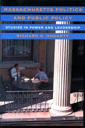 Massachusetts Politics and Public Policy: Studies in Power and Leadership