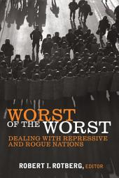 Worst of the Worst: Dealing with Repressive and Rogue Nations
