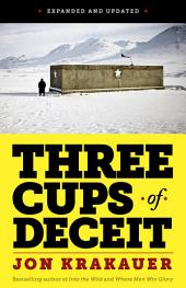 Three Cups of Deceit: How Greg Mortenson, Humanitarian Hero, Lost His Way (EXPANDED AND UPDATED)
