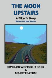 The Moon Upstairs: A Biker's Story: Book 4 in the Series