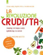 La rivoluzione crudista: Tornare in forma senza rinunciare al gusto - Le 100 migliori ricette