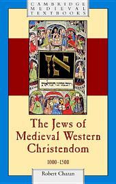 The Jews of Medieval Western Christendom: 1000–1500