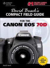David Busch's Compact Field Guide for the Canon EOS 70D