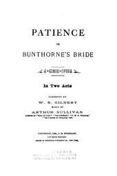 Patience, Or, Bunthorne's Bride: A Comic Opera in Two Acts