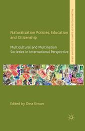 Naturalization Policies, Education and Citizenship: Multicultural and Multi-Nation Societies in International Perspective