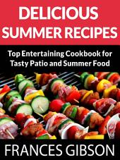 Delicious Summer Recipes: Top Entertaining Cookbook for Tasty Patio and Summer Food