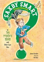 The Pirate's Blood and Other Case Files: Saxby Smart, Private Detective:
