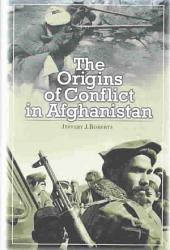 The Origins of Conflict in Afghanistan