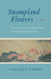 Swampland Flowers: The Letters and Lectures of Zen Master Ta Hui
