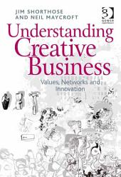 Understanding Creative Business: Values, Networks and Innovation