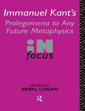 Immanuel Kant's Prolegomena to Any Future Metaphysics in Focus