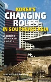 Korea's Changing Roles in Southeast Asia: Expanding Influence and Relations