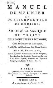 Manuel du meûnier et du charpentier de moulins, ou Abrégé classique du traité de la mouture par économie. Orné de gravures en taille douce, et rédigé sur les Mémoires du sieur César Buquet