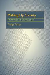 Making Up Society: The Novels of George Eliot