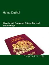 How to get European Citizenship and Nationality?: European Citizenship Laws