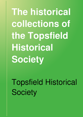 The Historical Collections of the Topsfield Historical Society: Volume 13