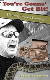 You're Gonna' Get Bit!: Harrowing Tales of Herpetology