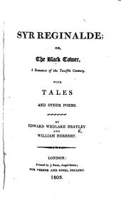 Syr Reginalde; or, the Black Tower. A romance of the twelfth century. With tales and other poems. By. E. W. Brayley and William Herbert