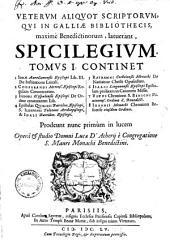 Veterum aliquot scriptorum, qui in Galliae bibliothecis, maxime Benedictinorum, latuerant, spicilegium