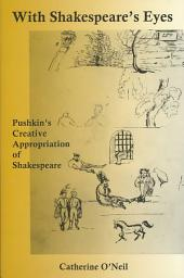 With Shakespeare's Eyes: Pushkin's Creative Appropriation of Shakespeare