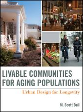 Livable Communities for Aging Populations: Urban Design for Longevity