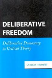 Deliberative Freedom: Deliberative Democracy as Critical Theory