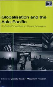 Globalisation and the Asia-Pacific: Contested Perspectives and Diverse Experiences