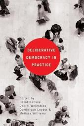 Deliberative Democracy in Practice