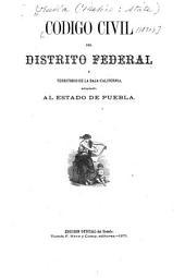 Código civil del distrito federal y territorio de la Baja-California adoptado al estado de Puebla